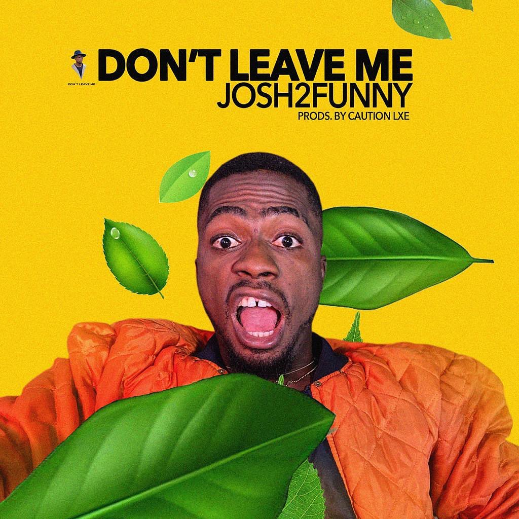 Josh Too Funny Releases &Quot;Don'T Leave Me&Quot; Music